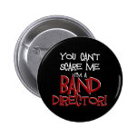 You Can't Scare Me, I'm a Band Director Buttons