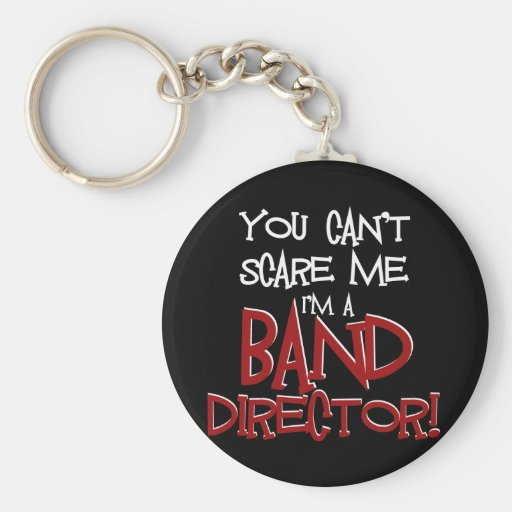 You Can't Scare Me, I'm a Band Director Key Chains