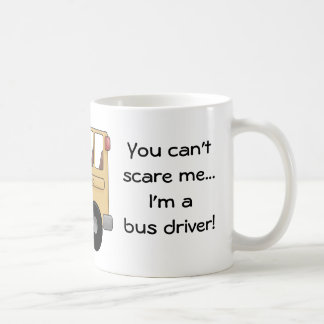 You can't scare me...I'm a bus driver! Coffee Mug