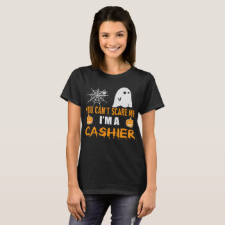 You can't scare me I'm a Cashier T-Shirt