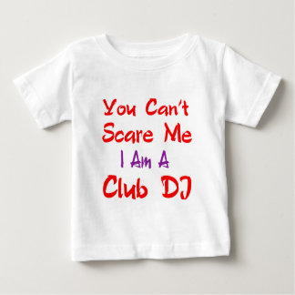 You can't scare me I'm a club DJ. T Shirts