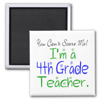 You Can't Scare Me I'm a Fourth Grade Teacher Magnet