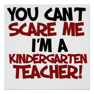 You can't scare me I'm a kindergarten Teacher Poster