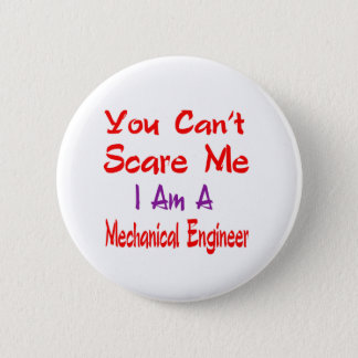 You can't scare me I'm a Mechanical engineer. 2 Inch Round Button