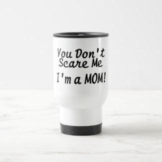 You Cant Scare Me Im A Mom Travel Mug