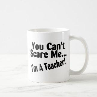 You Cant Scare Me Im A Teacher Coffee Mug