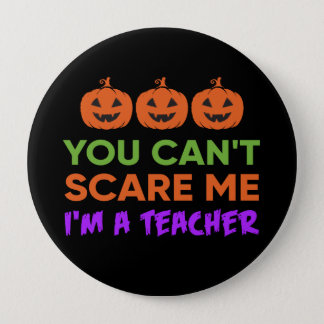 You can't scare me, I'm a teacher funny Halloween 4 Inch Round Button