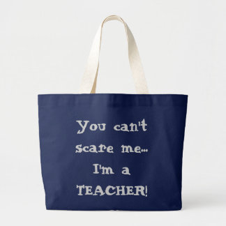 You can't scare me...I'm a TEACHER! Large Tote Bag