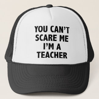 You Can't Scare Me I'm A Teacher Trucker Hat