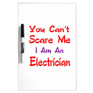 You can't scare me I'm an Electrician. Dry-Erase Board