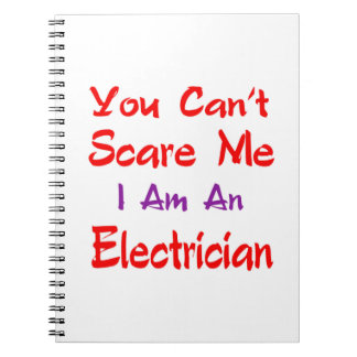 You can't scare me I'm an Electrician. Spiral Note Book