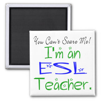 You Can't Scare Me I'm an ESL Teacher Square Magnet