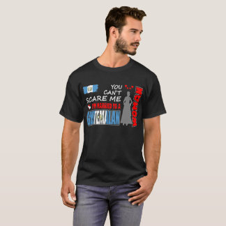 You Cant Scare Me Married To Guatemalan Woman Tees