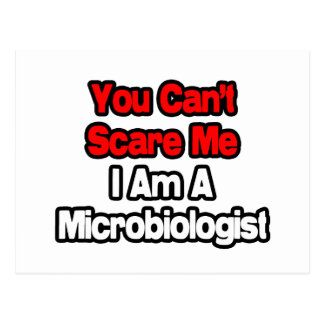 You Can't Scare Me...Microbiologist Postcard