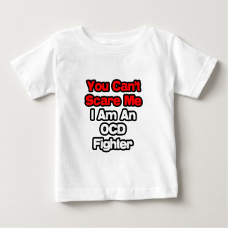 You Can't Scare Me...OCD Fighter Baby T-Shirt