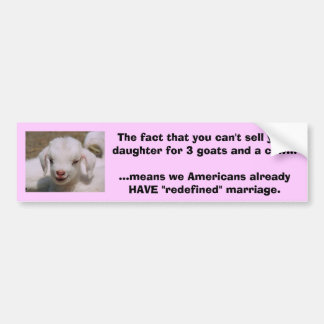 You can't sell your daughter for 3 goats & a cow bumper sticker