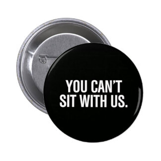 You Can't Sit With US button