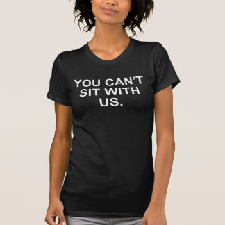YOU CAN'T SIT WITH US MEAN GIRL TEE SHIRTS