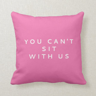 YOU CAN'T SIT WITH US | MEAN GIRLS QUOTE THROW PILLOW