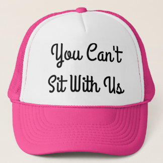 You Can't Sit With Us - Trucker Hat Pink