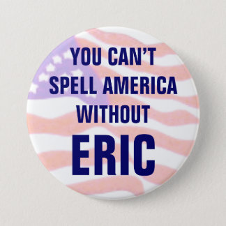 You can't spell America without Eric 3 Inch Round Button