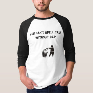 YOU CAN'T SPELL CRAP WITHOUT RAP. T-Shirt