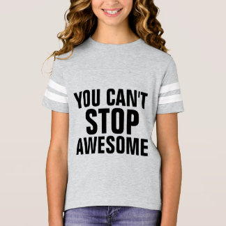 YOU CAN'T STOP AWESOME funny kids T-shirts