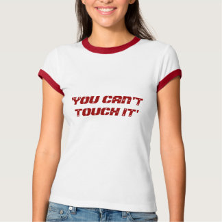 'YOU CAN'T TOUCH IT' T-Shirt