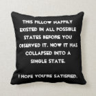 You collapsed it! Quantum Physics Humour Throw Pillow