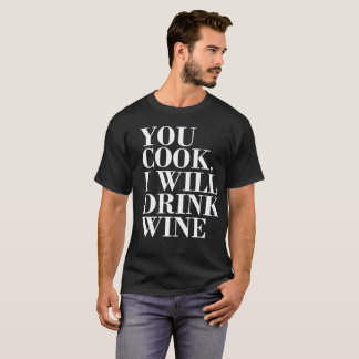 You Cook I will Drink Wine Chef's Assistant Tee