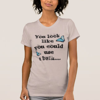 You could use a bath... T-Shirt