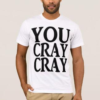 YOU CRAY CRAY T-Shirt