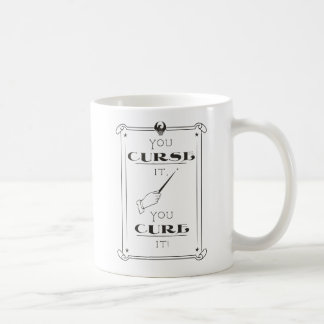 You Curse It, You Cure It Coffee Mug