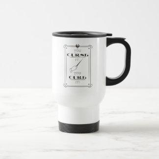 You Curse It, You Cure It Travel Mug