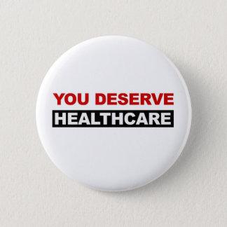 You Deserve Healthcare 2 Inch Round Button