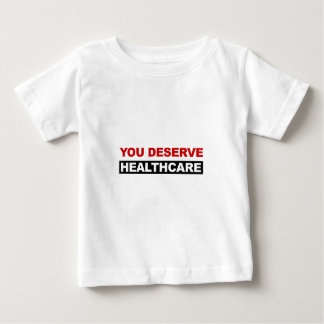 You Deserve Healthcare Baby T-Shirt
