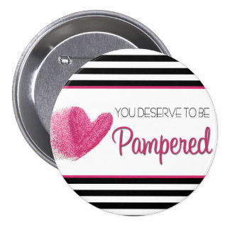 You deserve to sees Pampered 3 Inch Round Button