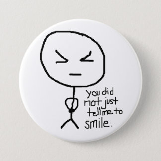 you did not just tell me to smile 3 inch round button