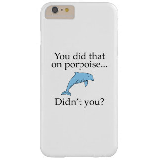 You Did That On Porpoise Barely There iPhone 6 Plus Case