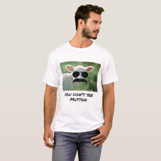 You Didn't See Mutton T-Shirt