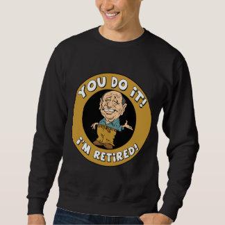 You Do It Retired Sweatshirt