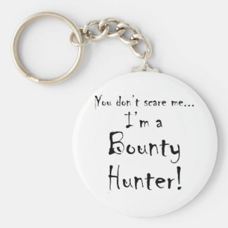 You don t scare me Bounty Hunter Key Chains