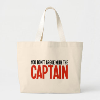 You Don't Argue With The Captain Large Tote Bag