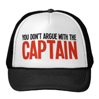 You Don't Argue With The Captain Trucker Hat