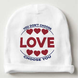 You don't choose love, love choose you baby beanie