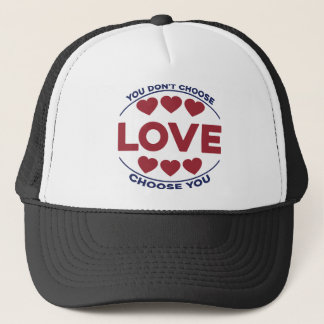 You don't choose love, love choose you trucker hat