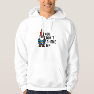 You Don't Gnome Me Hoodie