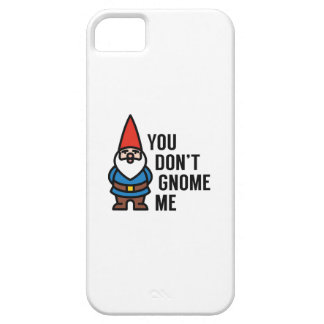 You Don't Gnome Me iPhone 5 Cases