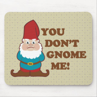 You Dont Gnome Me! Mouse Pad