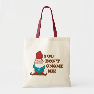 You Dont Gnome Me! Tote Bag